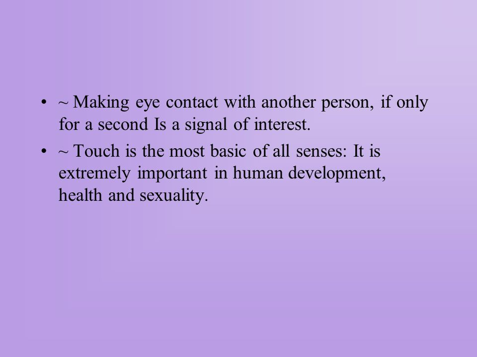 ~ Making eye contact with another person, if only for a second Is a signal of interest.