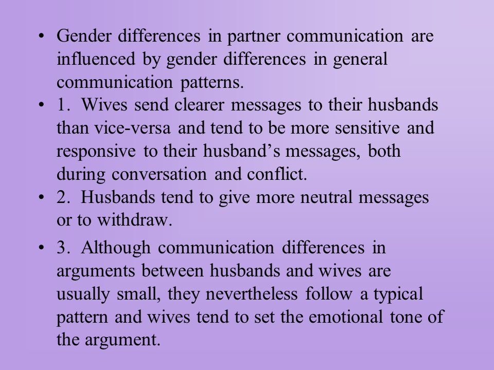 Gender differences in partner communication are influenced by gender differences in general communication patterns.