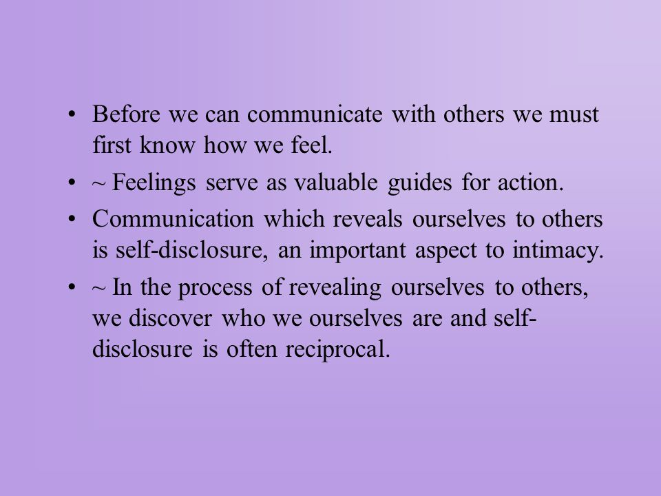 Before we can communicate with others we must first know how we feel.