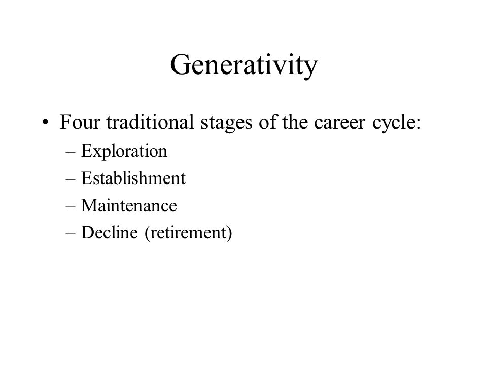 Generativity Four traditional stages of the career cycle: Exploration