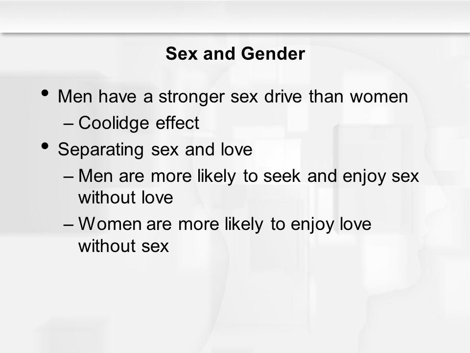 Men have a stronger sex drive than women Coolidge effect