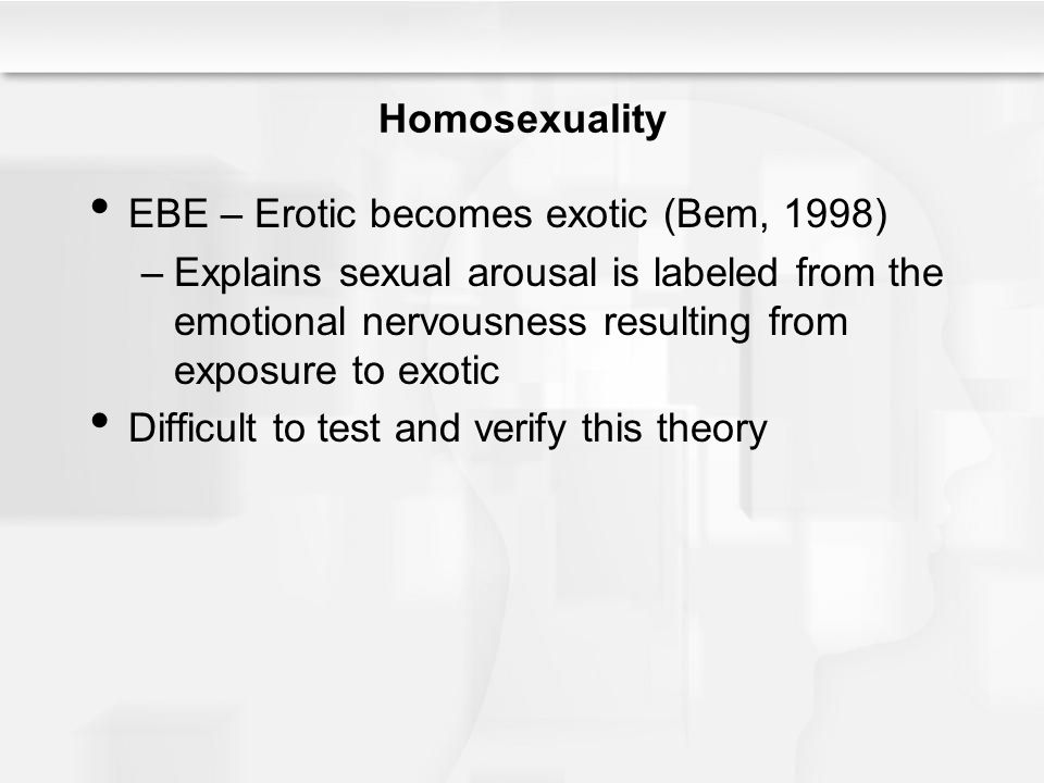 Homosexuality EBE – Erotic becomes exotic (Bem, 1998)