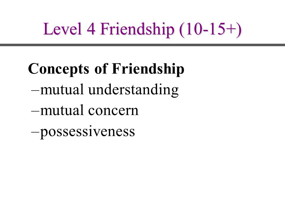 Level 4 Friendship (10-15+) Concepts of Friendship