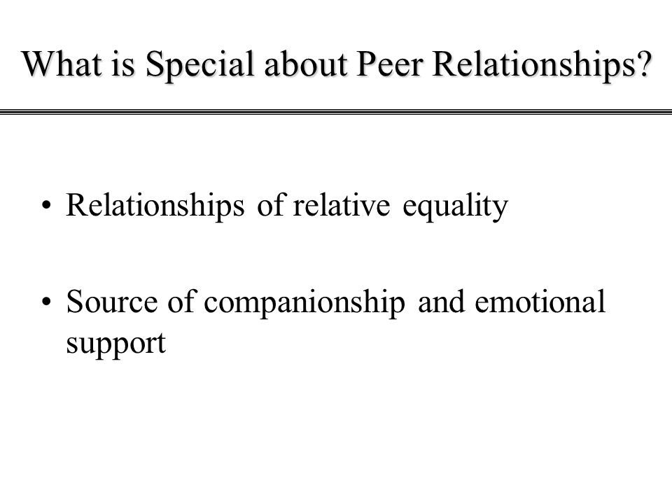 What is Special about Peer Relationships