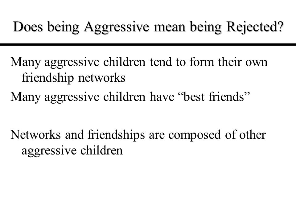 Does being Aggressive mean being Rejected