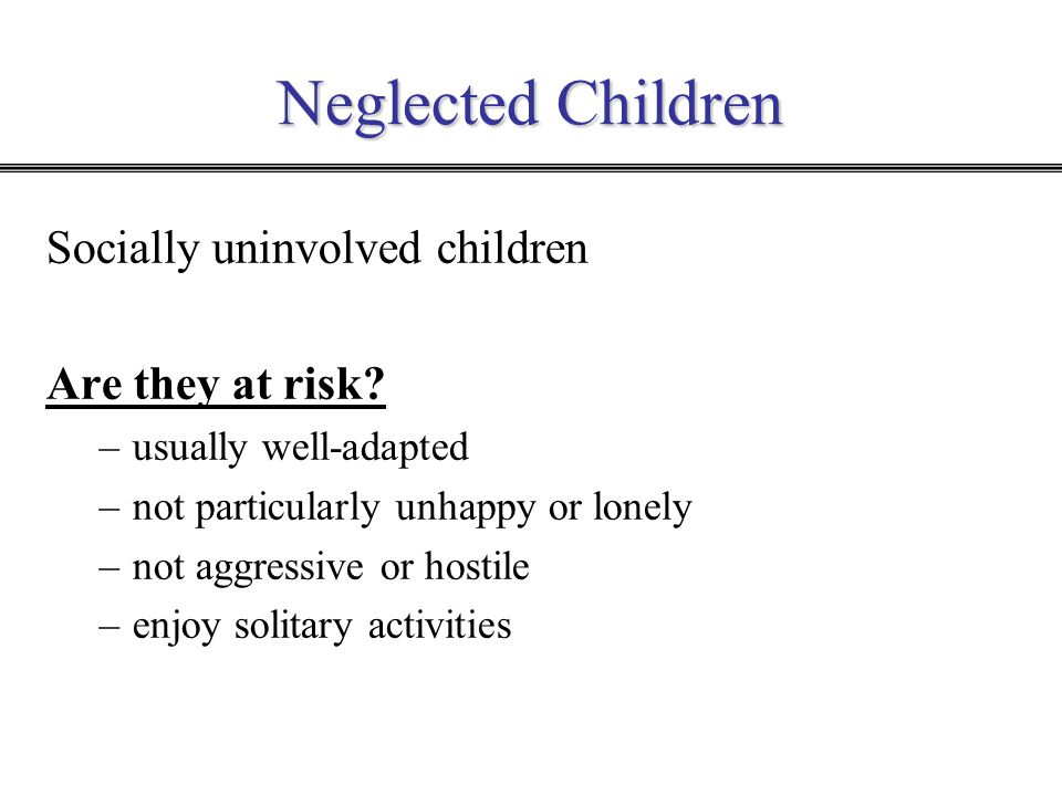 Neglected Children Socially uninvolved children Are they at risk