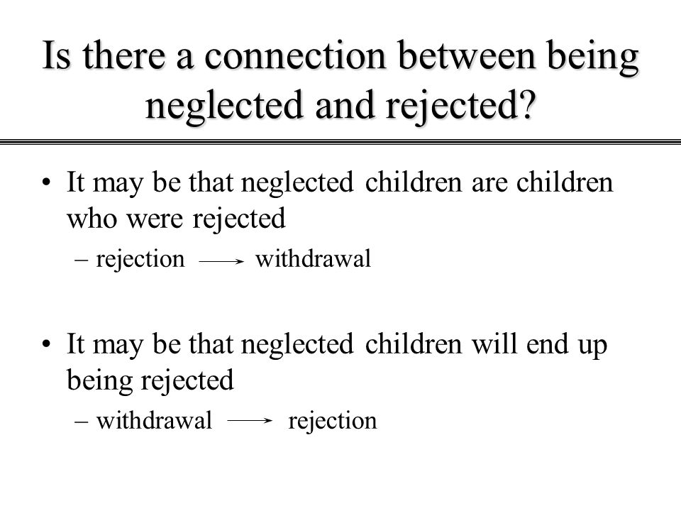Is there a connection between being neglected and rejected