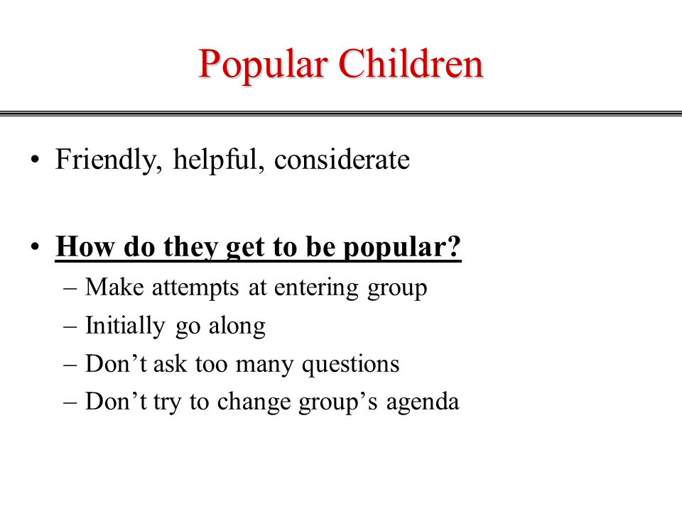 Popular Children Friendly, helpful, considerate