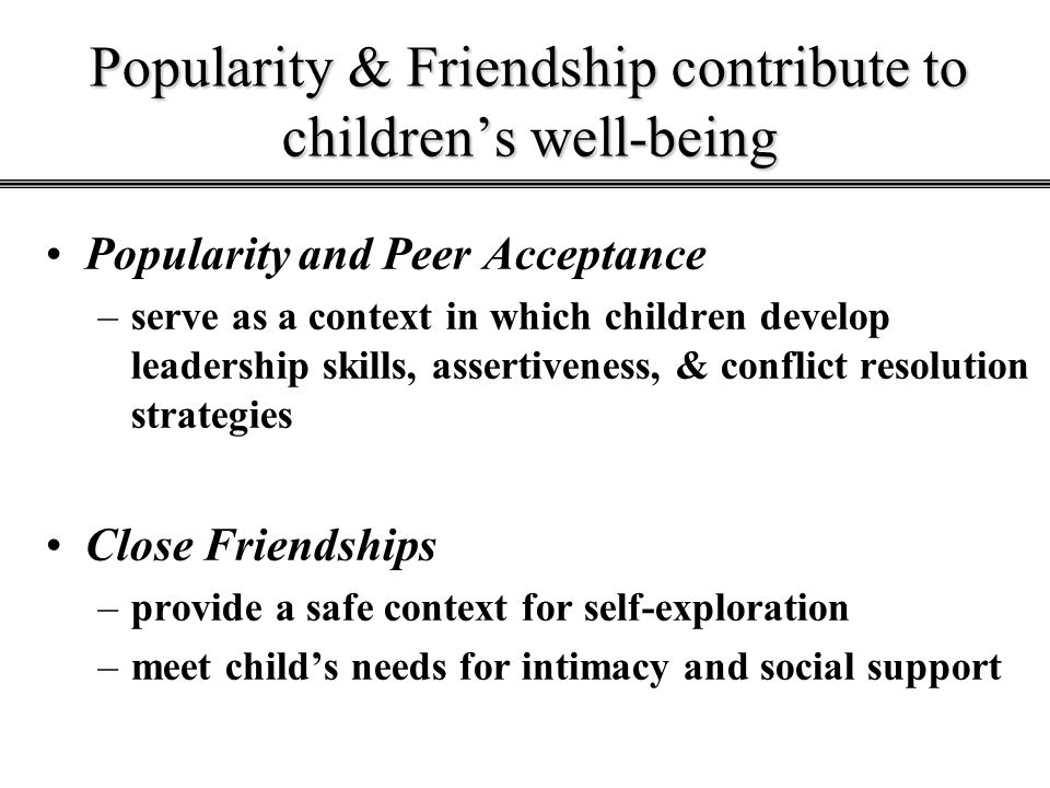 Popularity & Friendship contribute to children's well-being