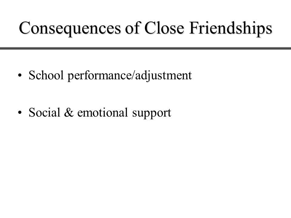Consequences of Close Friendships