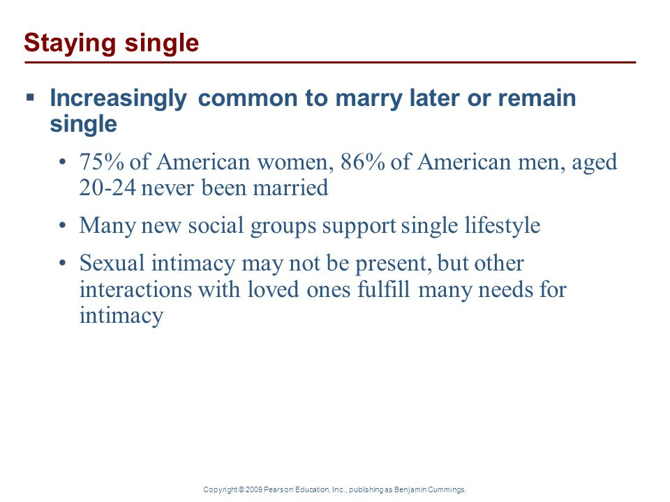 Staying single Increasingly common to marry later or remain single