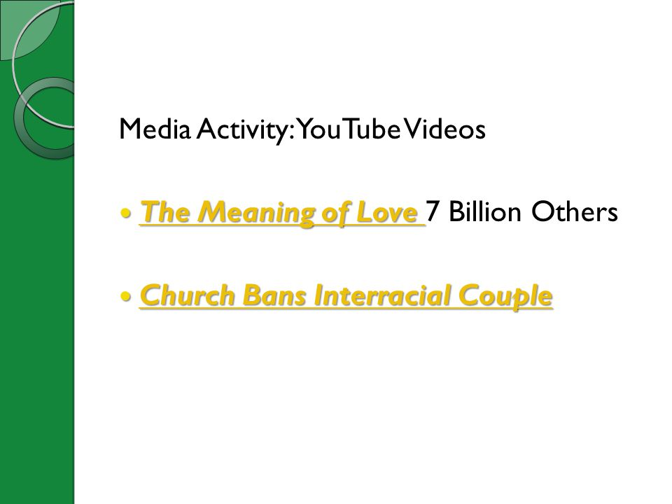 Media Activity: YouTube Videos The Meaning of Love 7 Billion Others