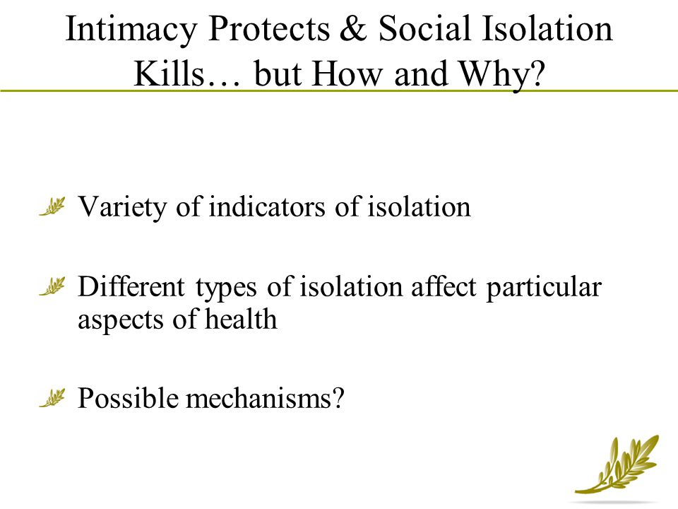 Intimacy Protects & Social Isolation Kills… but How and Why