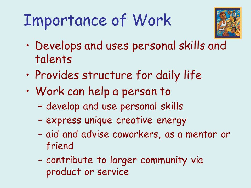 Importance of Work Develops and uses personal skills and talents