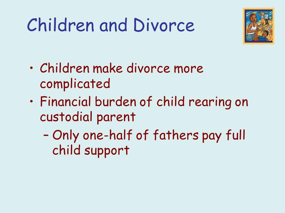 Children and Divorce Children make divorce more complicated