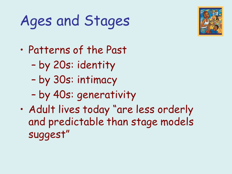 Ages and Stages Patterns of the Past by 20s: identity by 30s: intimacy