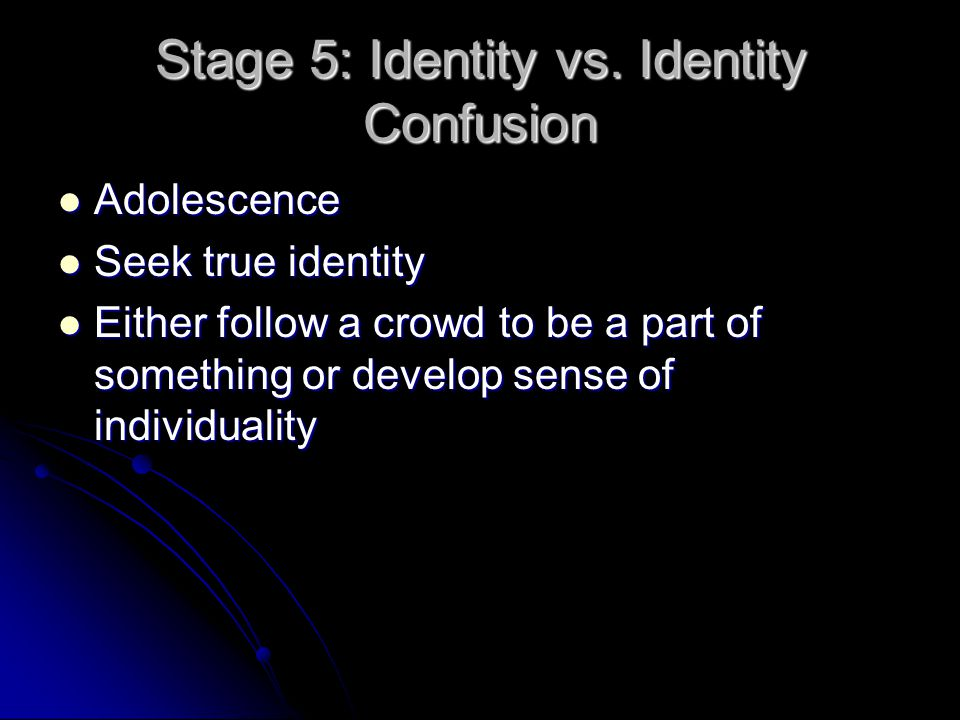Stage 5: Identity vs. Identity Confusion