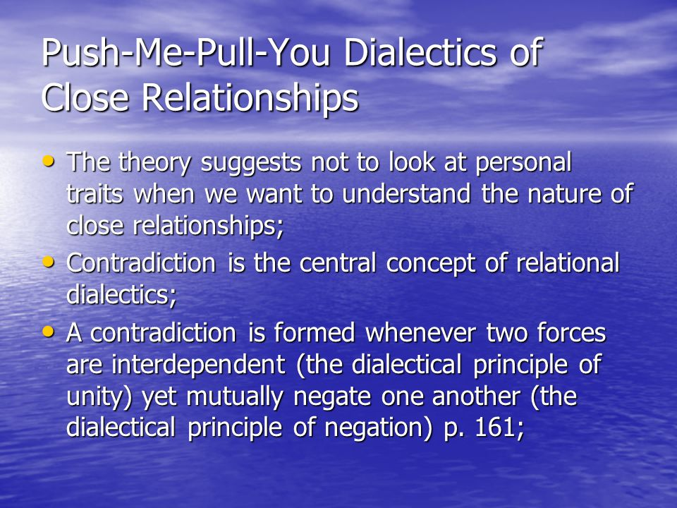 Push-Me-Pull-You Dialectics of Close Relationships