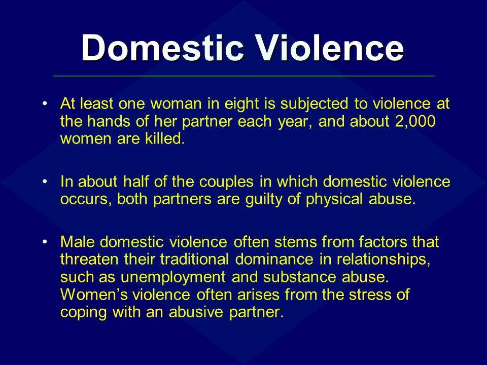 Domestic Violence At least one woman in eight is subjected to violence at the hands of her partner each year, and about 2,000 women are killed.