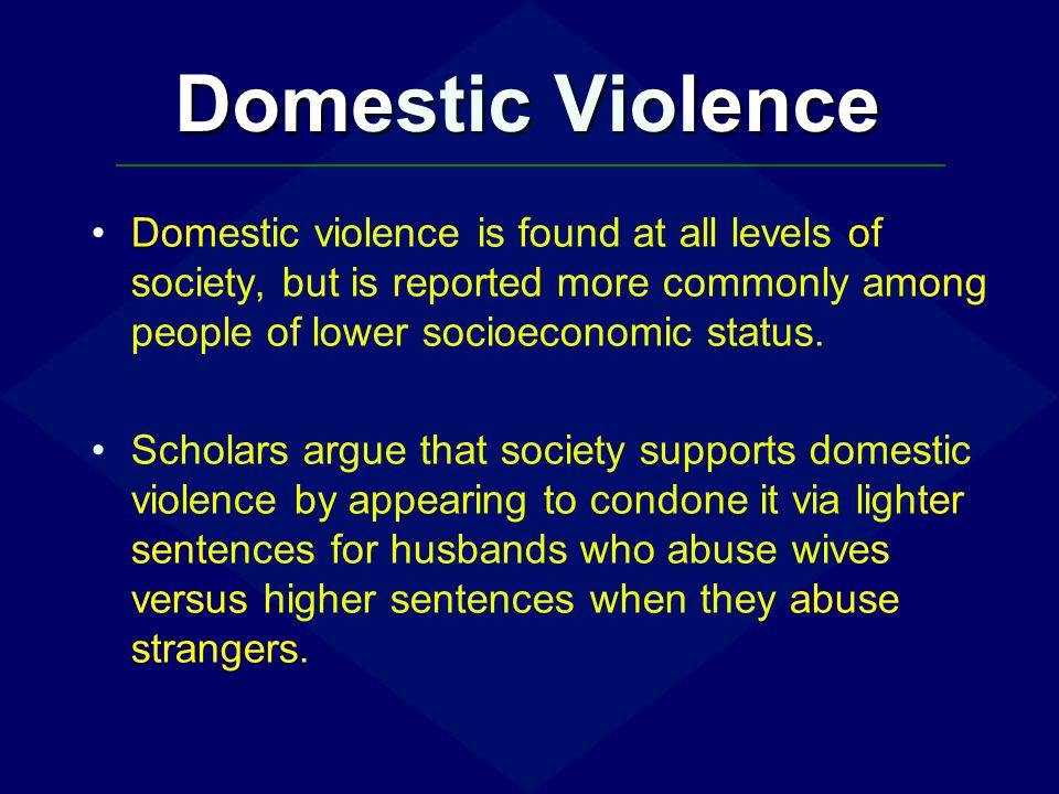 Domestic Violence Domestic violence is found at all levels of society, but is reported more commonly among people of lower socioeconomic status.