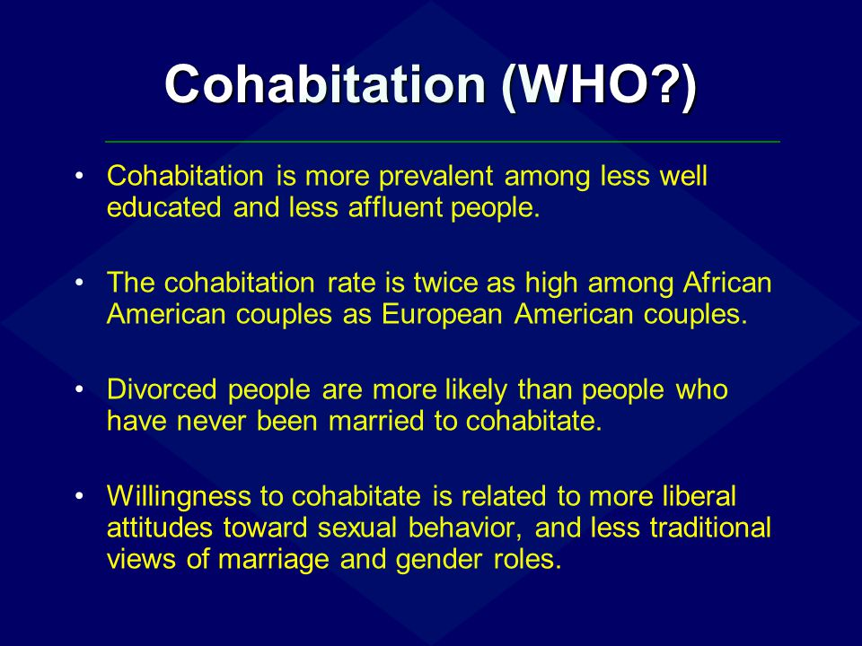 Cohabitation (WHO ) Cohabitation is more prevalent among less well educated and less affluent people.