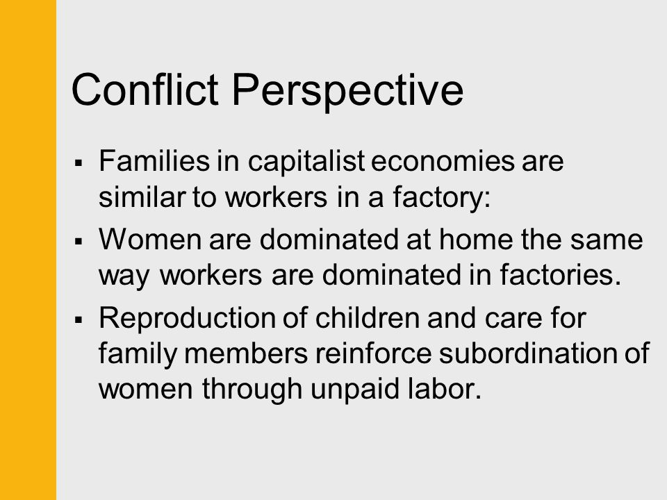 Conflict Perspective Families in capitalist economies are similar to workers in a factory: