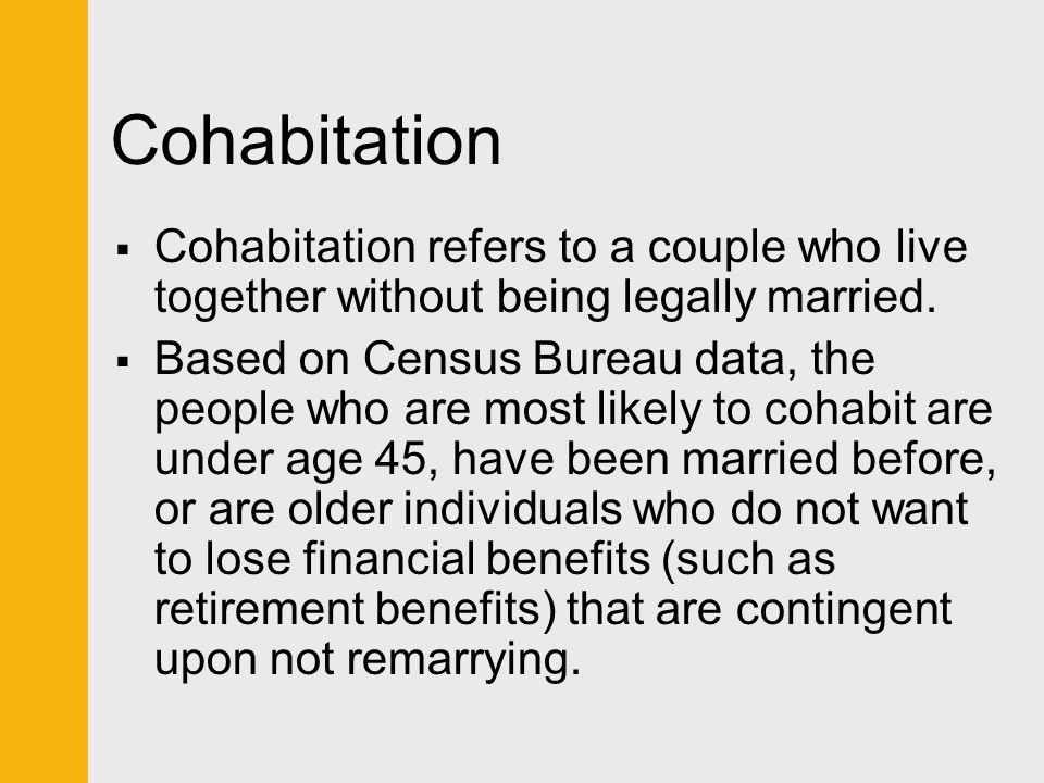 Cohabitation Cohabitation refers to a couple who live together without being legally married.