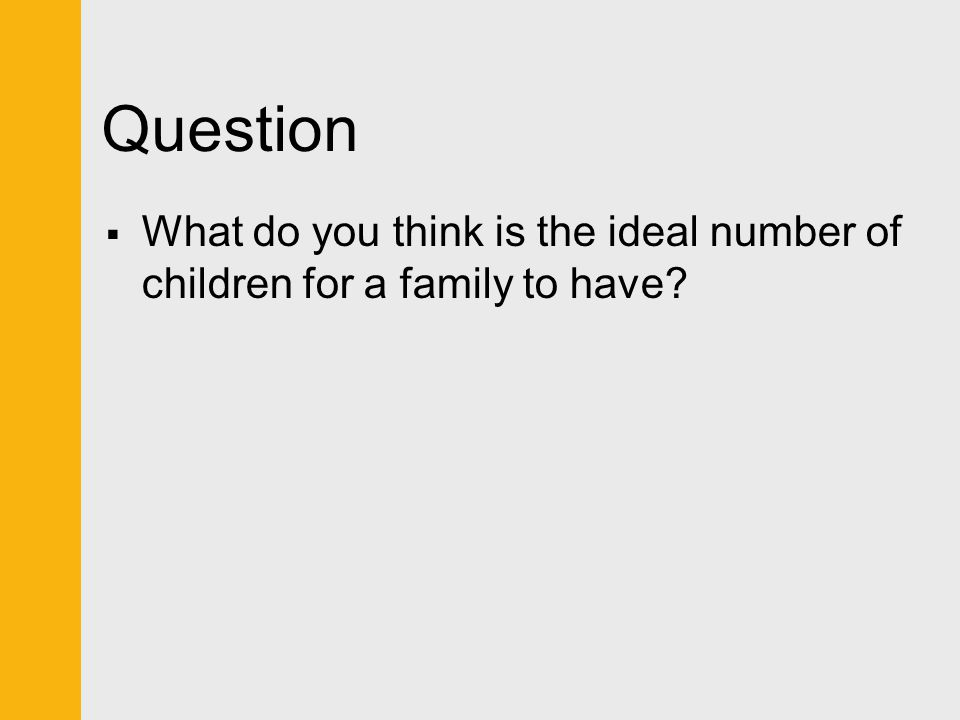 Question What do you think is the ideal number of children for a family to have