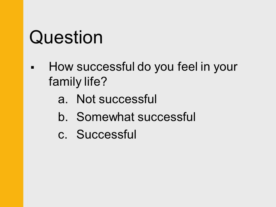 Question How successful do you feel in your family life