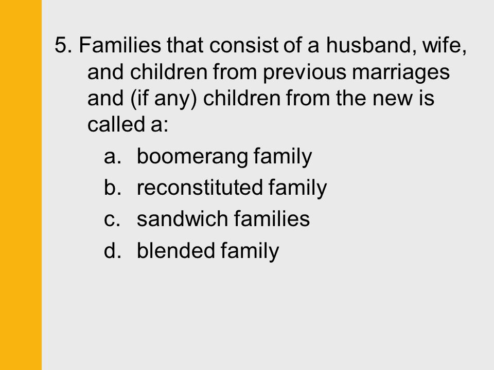 5. Families that consist of a husband, wife, and children from previous marriages and (if any) children from the new is called a: