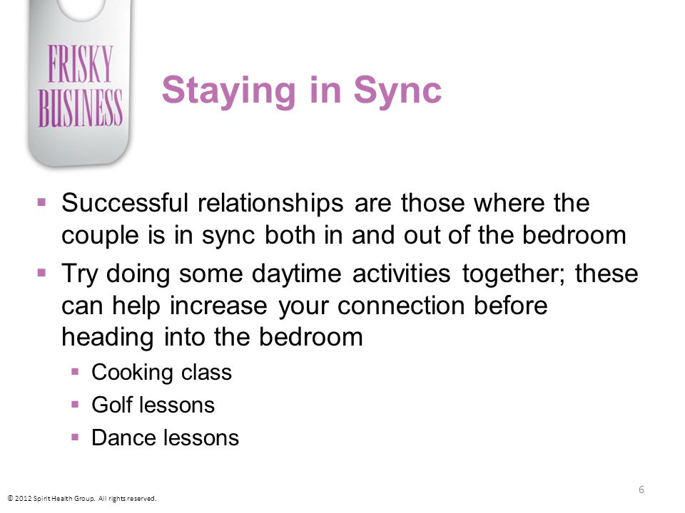 Staying in Sync Successful relationships are those where the couple is in sync both in and out of the bedroom.