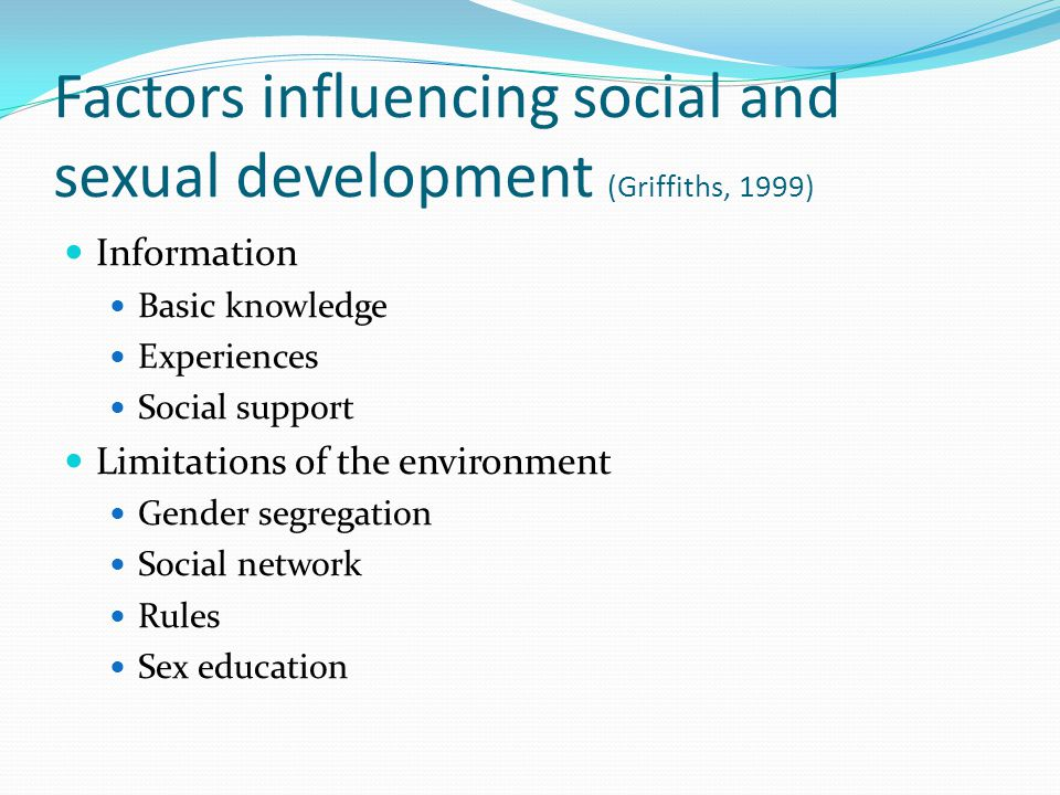 Factors influencing social and sexual development (Griffiths, 1999)