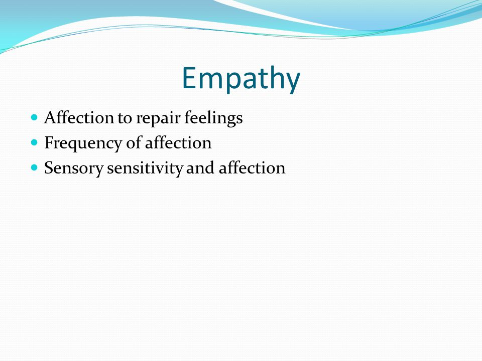 Empathy Affection to repair feelings Frequency of affection