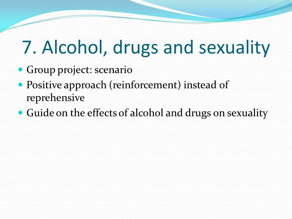 7. Alcohol, drugs and sexuality