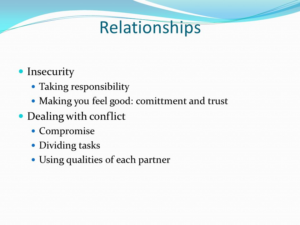 Relationships Insecurity Dealing with conflict Taking responsibility