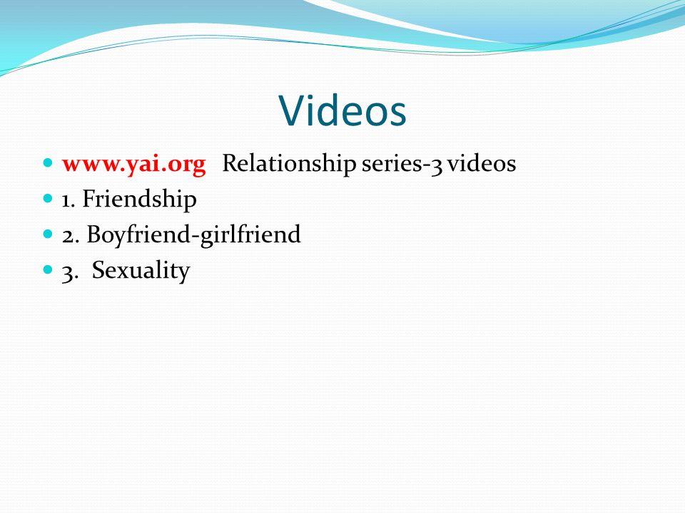 Videos www.yai.org Relationship series-3 videos 1. Friendship