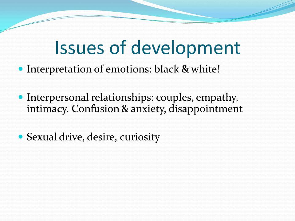 Issues of development Interpretation of emotions: black & white!