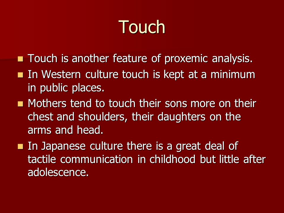 Touch Touch is another feature of proxemic analysis.