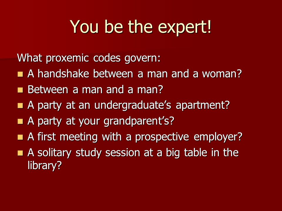 You be the expert! What proxemic codes govern: