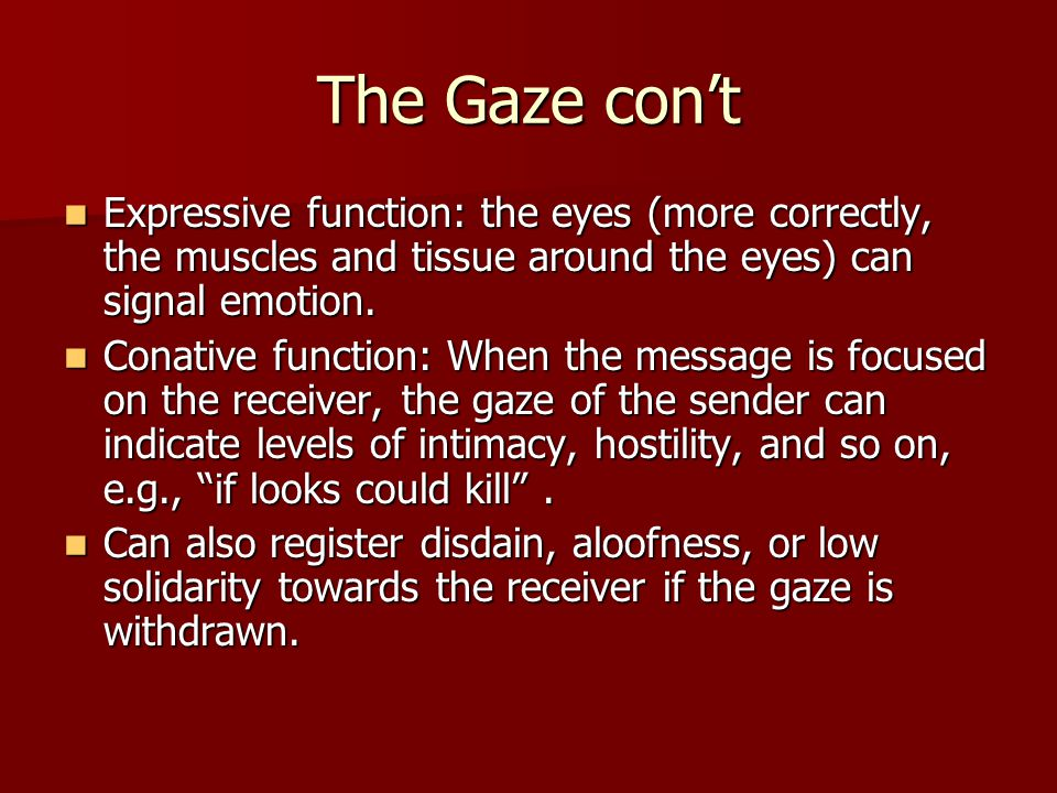The Gaze con't Expressive function: the eyes (more correctly, the muscles and tissue around the eyes) can signal emotion.