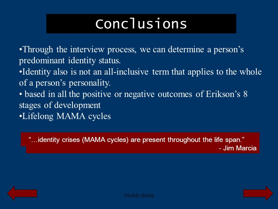 Conclusions Through the interview process, we can determine a person's predominant identity status.