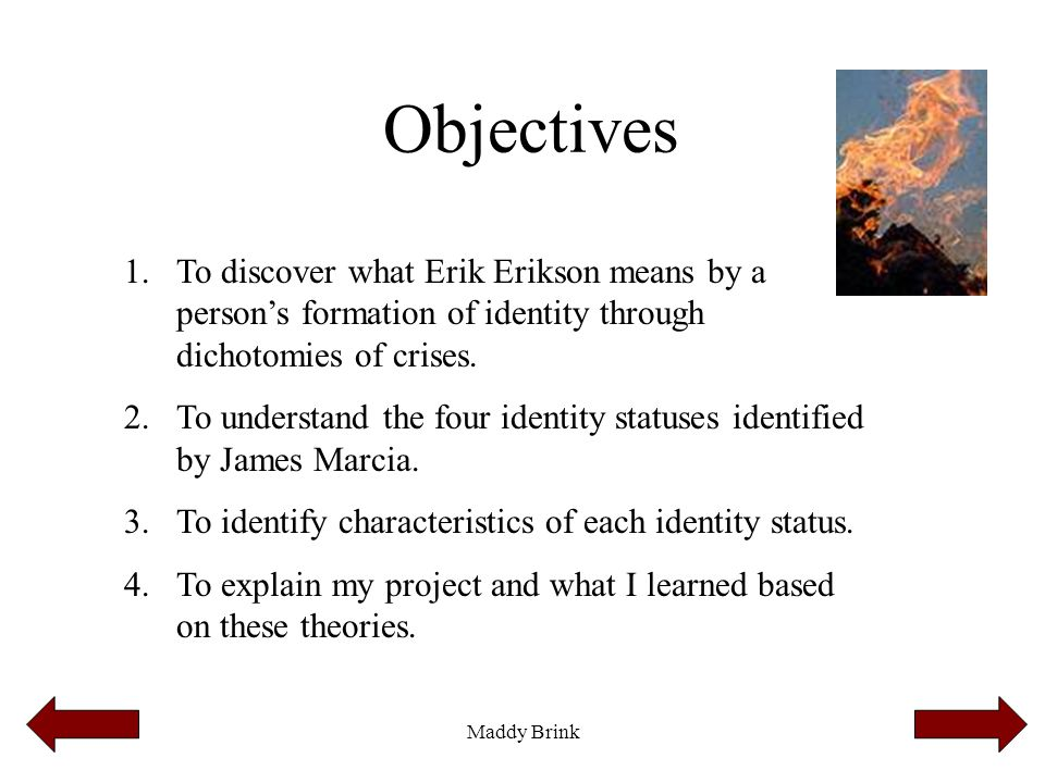 Objectives To discover what Erik Erikson means by a person's formation of identity through dichotomies of crises.