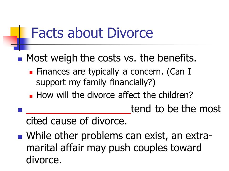 Facts about Divorce Most weigh the costs vs. the benefits.