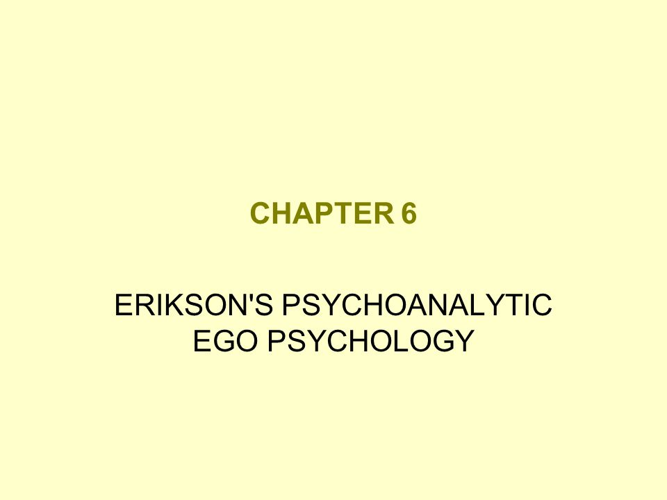 ERIKSON S PSYCHOANALYTIC EGO PSYCHOLOGY
