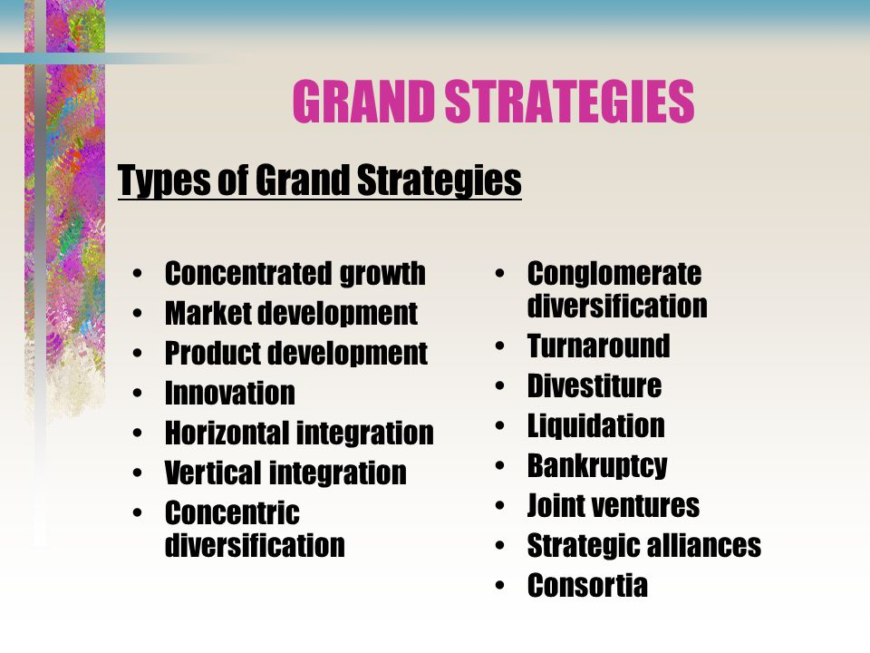 GRAND STRATEGIES Types of Grand Strategies Concentrated growth