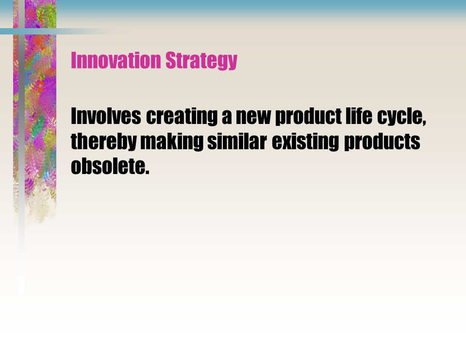 Innovation Strategy Involves creating a new product life cycle, thereby making similar existing products.