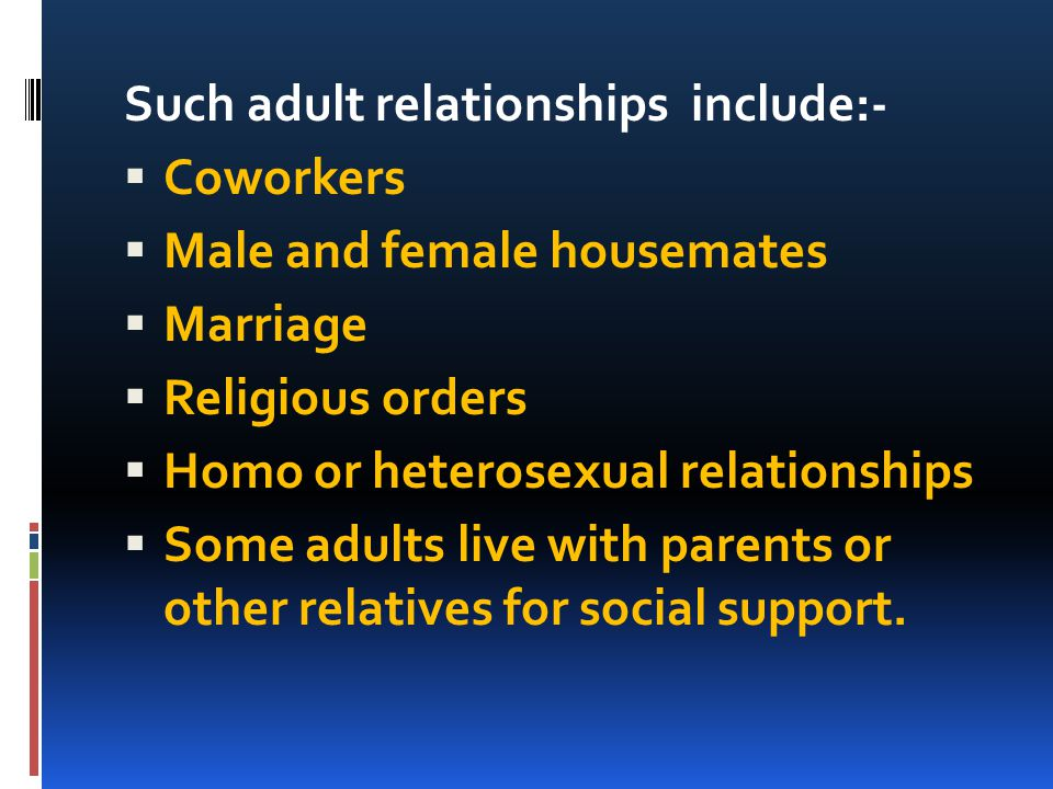 Such adult relationships include:-