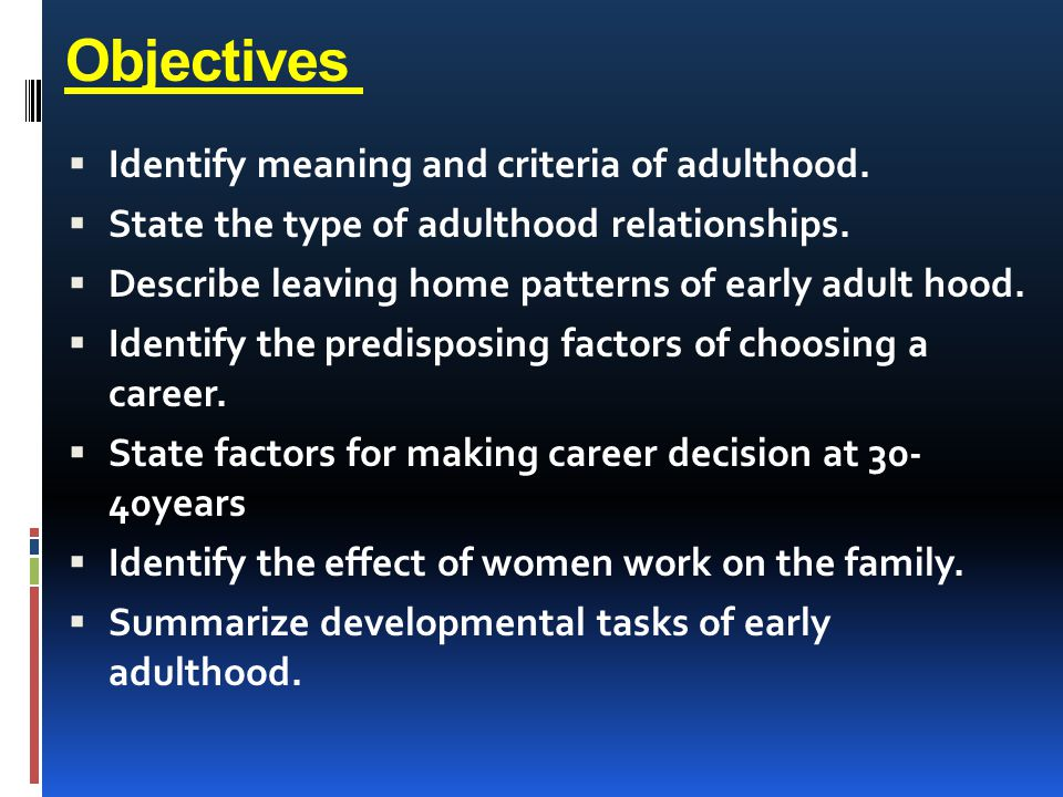 Objectives Identify meaning and criteria of adulthood.