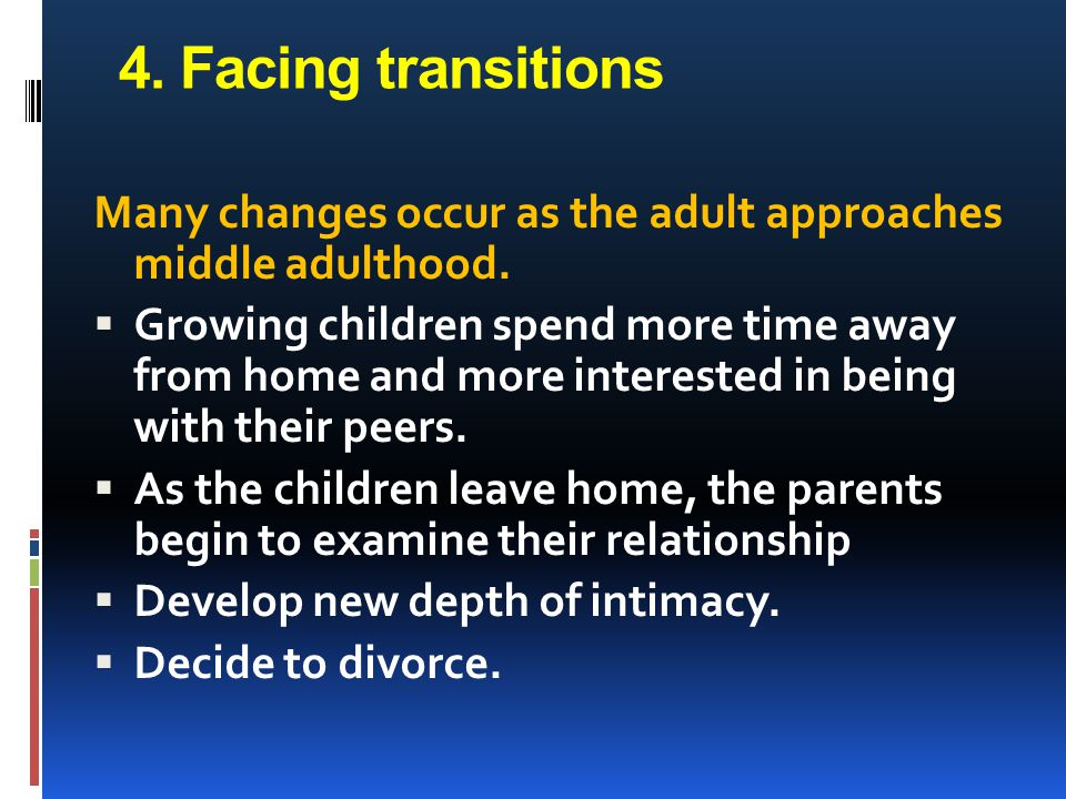 4. Facing transitions Many changes occur as the adult approaches middle adulthood.
