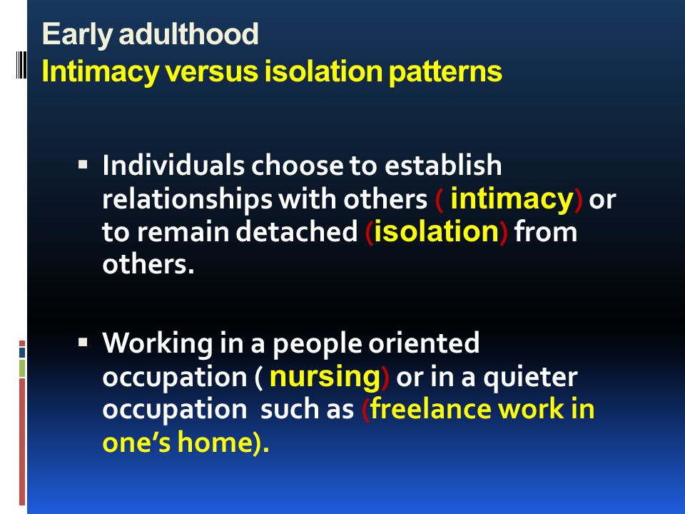 Early adulthood Intimacy versus isolation patterns